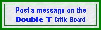 Post a message on the Double T Critic Board